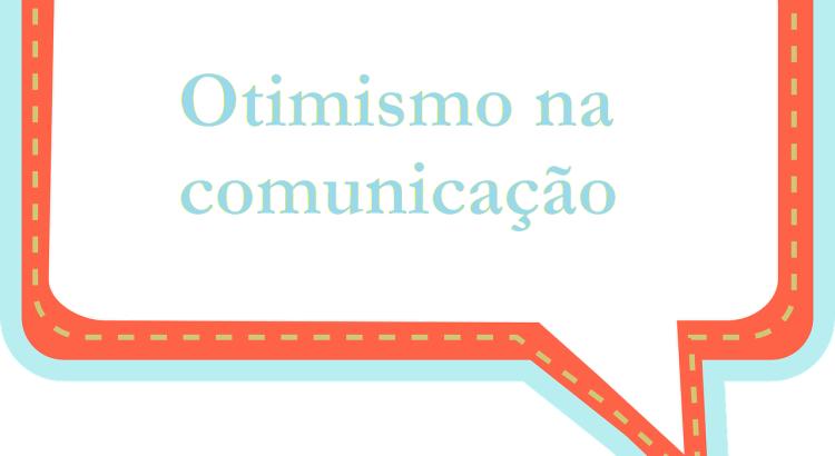 Comunicar com otimismo